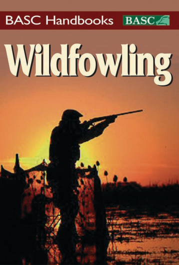 Wildfowling: An introduction to shooting on the marsh and foreshore (BASC Handbooks) Hardcover – Illustrated,
