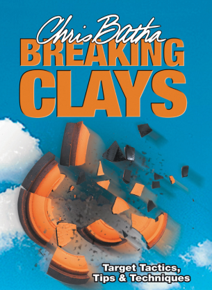 Breaking Clays - Target, Tactics, Tips & Techiques by Chris Batha