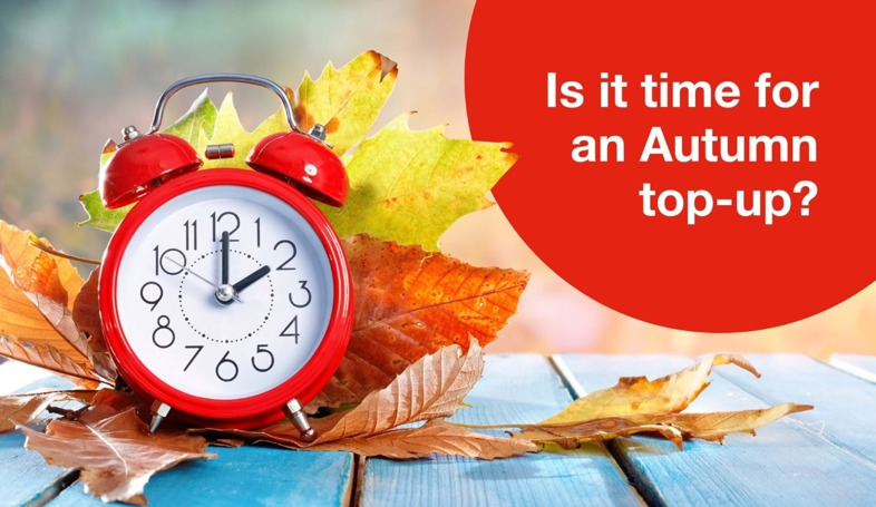 Is it time for your Autumn top up?